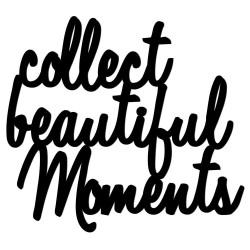 Napis na ścianę 3D COLLECT BEAUTIFUL MOMENTS DekoSign