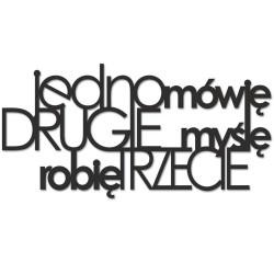 Napis na ścianę 3D JEDNO MÓWIĘ DRUGIE MYŚLĘ ROBIĘ TRZECIE DekoSign